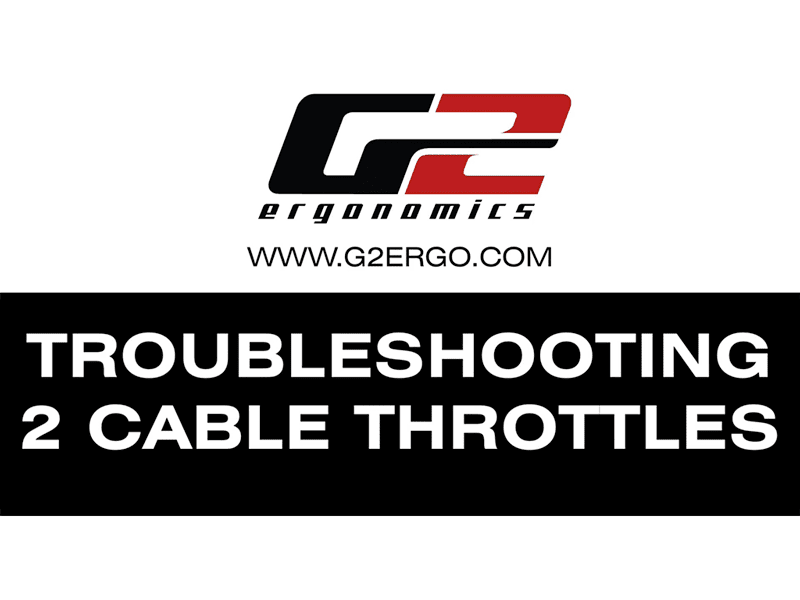 Troubleshooting 2 Cable Throttles